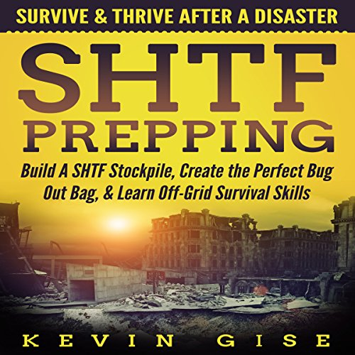 SHTF Prepping: Survive & Thrive After A Disaster - Build A SHTF Stockpile, Create the Perfect Bug Out Bag, & Learn Off-Grid Survival Skills cover art