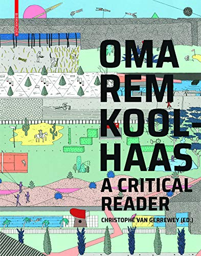 Oma/Rem Koolhaas: A Critical Reader: A Critical Reader from 'Delirious New York' to 'S,M,L,XL'