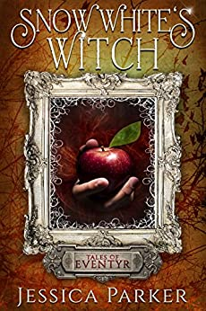 Snow White's Witch: Tales of Eventyr 2 by [Jessica Parker]
