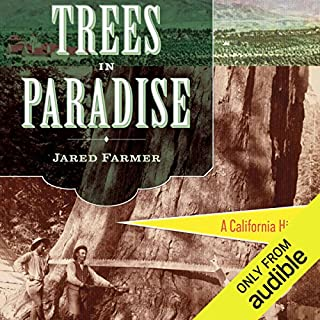 Trees in Paradise     A California History              By:                                                                                                                                 Jared Farmer                               Narrated by:                                                                                                                                 Kevin Scollin                      Length: 19 hrs and 13 mins     27 ratings     Overall 4.4