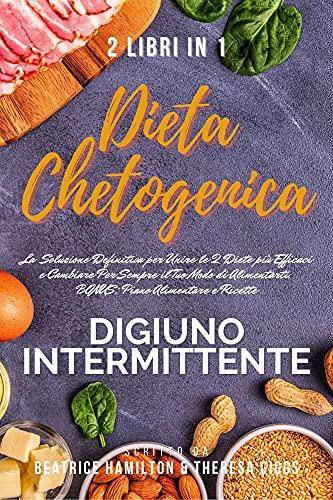 Dieta Chetogenica e Digiuno Intermittente, 2 Libri in 1: la Soluzione...