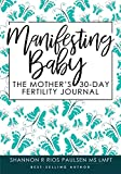 Manifesting Baby: The Mother s 30-Day Fertility Journal