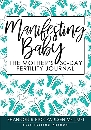 Manifesting Baby: The Mother's 30-Day Fertility Journal