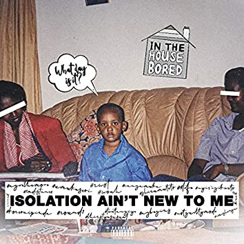 Isolation AIN't NEW to ME