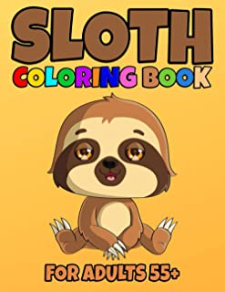 Sloth Coloring Book For Adults 55+: Sloth Coloring Book Cute Sloth Coloring Pages for Adorable Sloth Lover, Silly Sloth, L...
