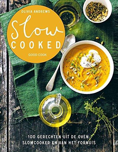 Slow cooked: 100 gerechten uit de oven, slowcooker en van het fornuis