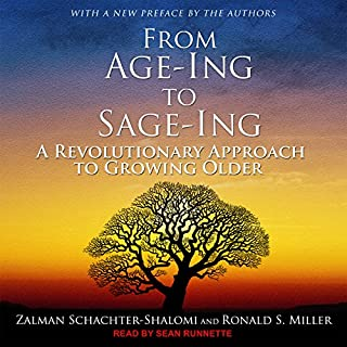 From Age-ing to Sage-ing     A Revolutionary Approach to Growing Older              By:                                                                                                                                 Zalman Schachter-Shalomi,                                                                                        Ronald S. Miller                               Narrated by:                                                                                                                                 Sean Runnette                      Length: 11 hrs and 36 mins     2 ratings     Overall 3.0