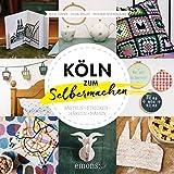 Köln zum Selbermachen: Basteln+Stricken+Häkeln+Nähen
