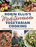 Robin Ellis s Mediterranean Vegetarian Cooking: Delicious Seasonal Dishes for Living Well with Diabetes