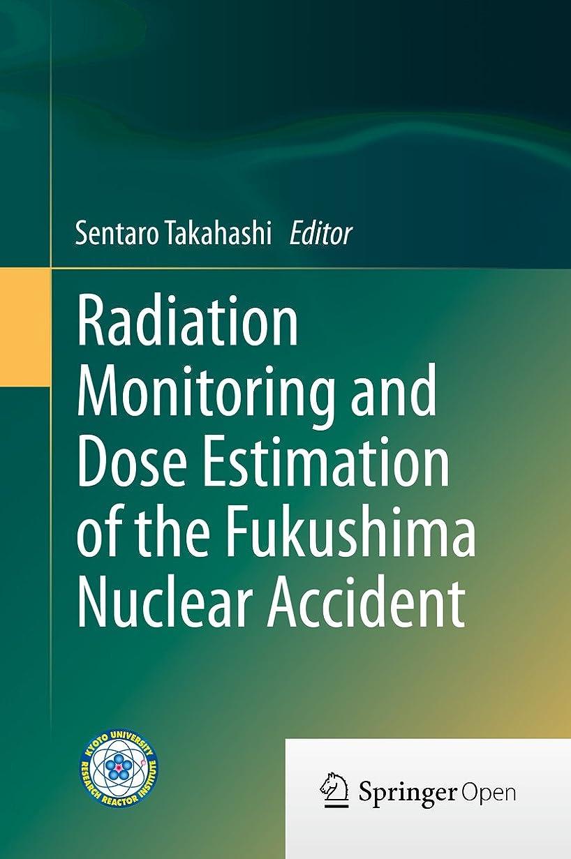 着るリム扱うRadiation Monitoring and Dose Estimation of the Fukushima Nuclear Accident (English Edition)
