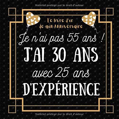 Je n'ai pas 55 ans j'ai 30 ans: idée cadeau anniversaire homme femme , livre d or anniversaire 55 ans félicitations et photos invités