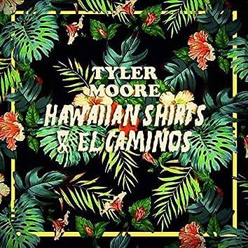 Hawaiian Shirts & el Camino's