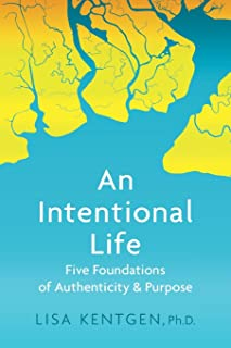 An Intentional Life: Five Foundations of Authenticity and Purpose