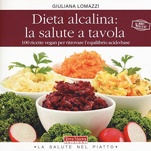 Dieta alcalina: la salute a tavola. 100 ricette vegan per ritrovare l'equilibrio acido-base (I ricettari a colori)