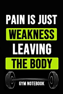 Pain Is Just Weakness Leaving The Body: Inspirational Journal / Notebook / Notepad / Diary, Gift For Gym Lover (6
