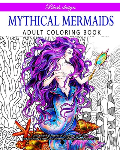 Mythical Mermaids: Adult Coloring Book (Stress Relieving Creative Fun Drawings to Calm Down, Reduce Anxiety & Relax.Great Christmas Gift Idea For Men & Women 2020-2021)