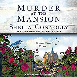 Murder at the Mansion     Victorian Village Mystery Series, Book 1              By:                                                                                                                                 Sheila Connolly                               Narrated by:                                                                                                                                 Emily Durante                      Length: 9 hrs and 29 mins     173 ratings     Overall 4.2