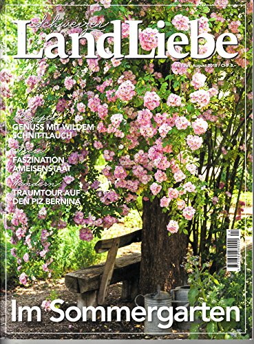 Schweizer Landliebe (CH) 4 2018 Im Sommergarten Zeitschrift Magazin Einzelheft Heft Land Liebe