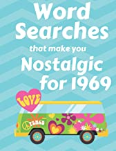 Word Searches that make you Nostalgic for 1969: 40 Large Print Puzzles with topics like Everyday Culture, Entertainment, World events and Sports