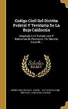 Codigo Civil Del Distrito Federal Y Territorio De La Baja California: Adoptado En El Estado Libre Y Soberanao De Zacatecas, Por Decreto, Issue 46... (Spanish Edition)