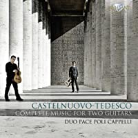 Mario Castelnuovo-Tedesco: Complete Music for Two Guitars by Duo Pace Poli Cappelli