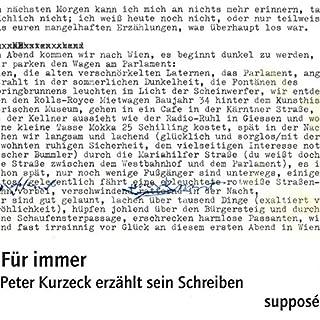 Für immer     Peter Kurzeck erzählt sein Schreiben              Autor:                                                                                                                                 Peter Kurzeck                               Sprecher:                                                                                                                                 Peter Kurzeck                      Spieldauer: 1 Std. und 10 Min.     Noch nicht bewertet     Gesamt 0,0
