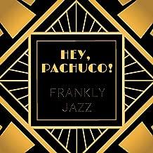 Hey, Pachuco