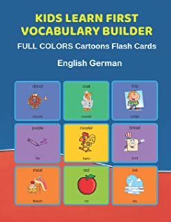 Kids Learn First Vocabulary Builder FULL COLORS Cartoons Flash Cards English German: Easy Babies Basic frequency sight words dictionary COLORFUL ... toddlers, Pre K, Preschool, Kindergarten.