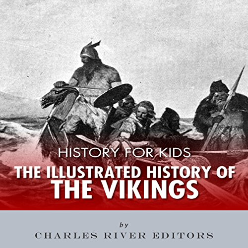 History for Kids: The Illustrated History of the Vikings                   By:                                                                                                                                 Charles River Editors                               Narrated by:                                                                                                                                 Beth Kesler                      Length: 21 mins     Not rated yet     Overall 0.0