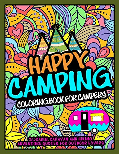 Happy Camping Coloring Book For Campers: 30 Cabin, Caravan, and Hiking Adventure Quotes for Outdoor Lovers