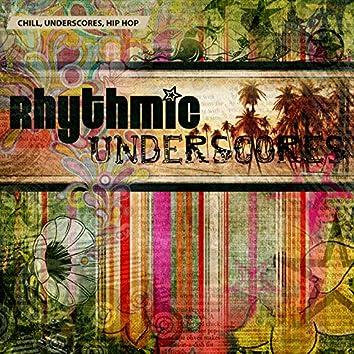 Chill, Underscores, Hip Hop: Rhythmic Underscores