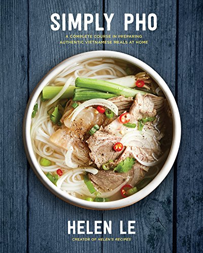 Simply Pho:A Complete Course in Preparing Authentic Vietnamese Meals at Home (Simply ...) (English Edition)
