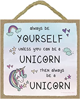 Cackleberry Home Always Be Yourself Unless You Can Be A Unicorn Sign 5 x 5 Inches Hanging or Standing