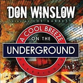 A Cool Breeze on the Underground                   By:                                                                                                                                 Don Winslow                               Narrated by:                                                                                                                                 Joe Barrett                      Length: 9 hrs and 52 mins     17 ratings     Overall 4.0