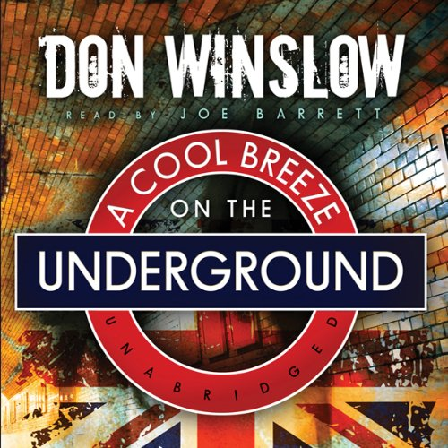 A Cool Breeze on the Underground                   By:                                                                                                                                 Don Winslow                               Narrated by:                                                                                                                                 Joe Barrett                      Length: 9 hrs and 52 mins     1,564 ratings     Overall 4.0