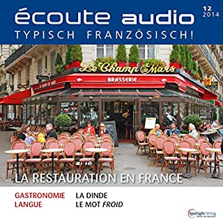 Écoute Audio - La restauration en France. 12/2014     Französisch lernen Audio - Die französische Gastronomie              Autor:                                                                                                                                 div.                               Sprecher:                                                                                                                                 div.                      Spieldauer: 57 Min.     2 Bewertungen     Gesamt 4,0