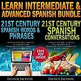 Learn Intermediate & Advanced Spanish Bundle: 21st Century Spanish Words & Phrases and Spanish Conversations Learn Spanish for Social Media, Technology, Web, Veganism, Digital Nomad Life & Uber Transit