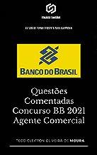 Questões Comentadas Concurso BB 2021 Agente Comercial: Estude de forma eficiente para sua prova (Estude para concursos de ...
