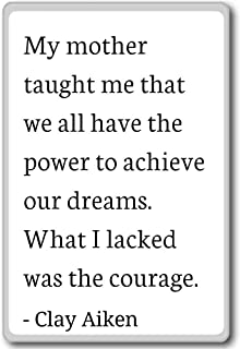 My mother taught me that we all have the power t... - Clay Aiken quotes fridge magnet, White