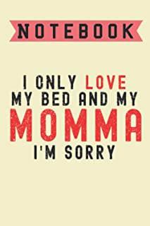 I Only Love My Bed And My Momma I'm Sorry, Notebook: Lined Notebook / journal Gift,100 Pages,6x9,Soft Cover,Matte Finish ,...