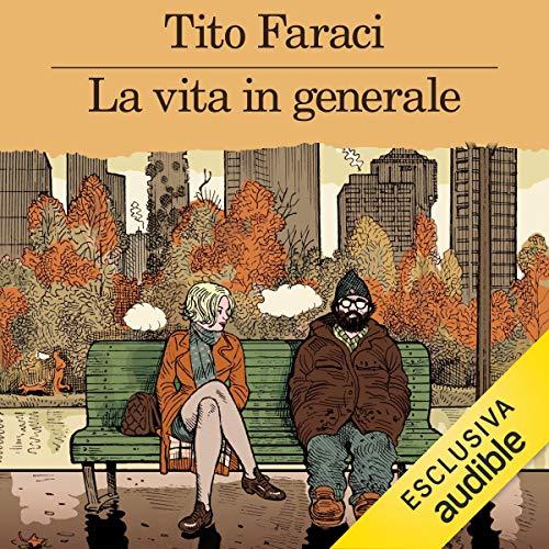 La vita in generale                   Di:                                                                                                                                 Tito Faraci                               Letto da:                                                                                                                                 Luca Dal Fabbro                      Durata:  6 ore e 23 min     23 recensioni     Totali 4,4