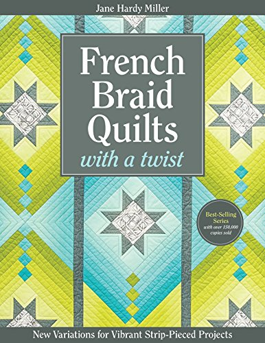 French Braid Quilts with a Twist: New Variations for Vibrant Strip-Pieced Projects (English Edition)
