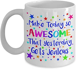 Make Today So AWESOME That Yesterday Gets Jealous, Colorful Happy 11oz Ceramic Coffee Mug, Perfect Gift To Brighten Someones Day