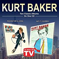 Rocking For A Living & Got It Covered (Two Classic Albums on One CD) by Kurt Baker (2015-05-04)
