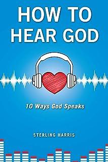 How to Hear God, 10 Ways God Speaks: How to Hear God`s Voice