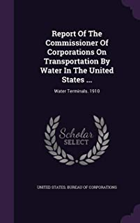 Report of the Commissioner of Corporations on Transportation by Water in the United States ...: Water Terminals. 1910