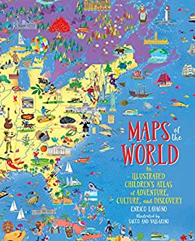 Maps of the World  An Illustrated Children s Atlas of Adventure Culture and Discovery