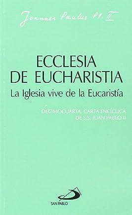 Ecclesia de eucharistia. La iglesia vive de la eucaristía: Decimocuarta carta encíclica de Juan Pablo II