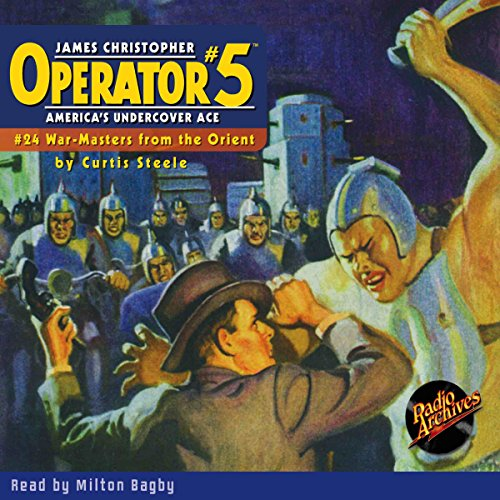Operator #5: War Masters from the Orient                   By:                                                                                                                                 Curtis Steele                               Narrated by:                                                                                                                                 Milton Bagby                      Length: 3 hrs and 41 mins     Not rated yet     Overall 0.0