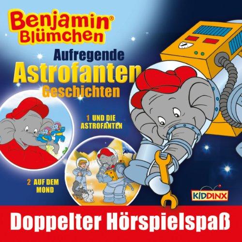 Aufregende Astrofanten Geschichten (Benjamin Blümchen und die Astrofanten & Benjamin Blümchen auf dem Mond)